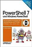 PowerShell 7 und Windows PowerShell: Das komplette Praxiswissen für Administratoren und IT-Profis. Für Windows, Linux, macOS & Cloud