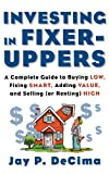 Investing in Fixer-Uppers: A Complete Guide to Buying Low, Fixing Smart, Adding Value, a Complete Guide to Buying Low, Fixing Smart, Adding Value