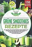 Grüne Smoothies Rezepte: 150 leckere und nährstoffreiche Detox Rezepte zum Abnehmen, entgiften und für mehr Energie im Alltag! Gesundes Saftfasten inkl 3...
