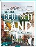 Das ist Deutschland: Eine Reise in Bildern | Deutschland ist bunt! Bilderbuch mit atmosphärischen, bunten Bildern, für Kinder ab 3 Jahren und Erwachsene