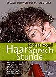 HaarSprechStunde: Gesunde Lösungen für schönes Haar: Gesunde Lösungen für schönes Haar. Mehr als 100 Experten-Tipps zur effektiven Selbsthilfe bei...