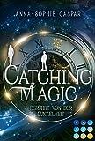 Catching Magic 1: Berührt von der Dunkelheit: Magische Urban Fantasy zum Verlieben (1)