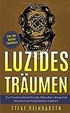 Luzides Träumen:: Das Praxishandbuch für alle Menschen, die gezielt Klarträume herbeiführen möchten [inkl. die besten Techniken] (Luzides Träumen - Die...