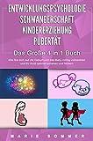 ENTWICKLUNGSPSYCHOLOGIE | SCHWANGERSCHAFT | KINDERERZIEHUNG | PUBERTÄT - Das Große 4 in 1 Buch: Wie Sie sich auf die Geburt und das Baby richtig vorbereiten...