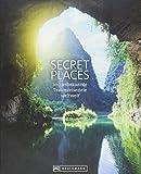 Secret Places. 100 Traumreiseziele der Welt, die man gesehen haben muss. Die wahren Hidden Places. Mit echten Geheimtipps zu den besten versteckten ... 100...