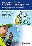 Beatmung von Kindern, Neugeborenen und Frühgeborenen: Ein Leitfaden für Pädiater, Neonatologen und Anästhesisten