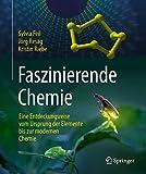 Faszinierende Chemie: Eine Entdeckungsreise vom Ursprung der Elemente bis zur modernen Chemie