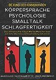 Die Kunst der Kommunikation mit KÖRPERSPRACHE | PSYCHOLOGIE | SMALLTALK | SCHLAGFERTIGKEIT: Das ultimative 4 in 1 Buch! Wie Sie Menschen lesen und mehr...