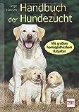 Handbuch der Hundezucht: Mit großem homöopathischen Ratgeber: Mit großem homöopathischem Ratgeber