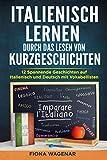 Italienisch lernen durch das Lesen von Kurzgeschichten: 12 Spannende Geschichten auf Italienisch und Deutsch mit Vokabellisten