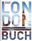 Das London Buch: Highlights einer faszinierenden Stadt (KUNTH Das ... Buch. Highlights einer faszinierenden Stadt)