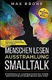 Menschen lesen Ausstrahlung Smalltalk: Körpersprache, Charisma & Rhetorik lernen, den Mensch & sich selbst besser verstehen Positive Fähigkeiten ... in 1 Buch...