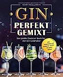Gin Perfekt Gemixt: Das große Cocktail Buch für den Gin-Liebhaber inkl. klassischer und moderner Drinks für jeden Anlass