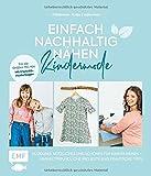 Einfach nachhaltig nähen – Kindermode: Kleidung, Nützliches und Schönes für Kinder nähen – Umweltfreundliche Projekte und praktische Tipps – Für die...