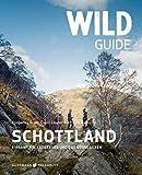 Wild Guide Schottland: Einsamkeit, Abenteuer und das süße Leben (Wild Swimming: Cool Camping)