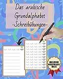 Das Arabische Grundalphabet - Schreibübungen -: Ein Buch zum Arabisch Lernen für Anfänger. Alle Buchstaben inklusive Aussprache mit Beispielen.