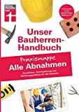 Bauherren-Praxismappe Alle Abnahmen: Checklisten, Terminplanung und Rechnungsprüfung für alle Gewerke I Von Stiftung Warentest (Unser Bauherren-Handbuch...