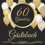 60. Geburtstag Gästebuch: 60 Jahre - Geschenkidee Zum Eintragen und zum Ausfüllen von Glückwünschen für das Geburtstagskind - Als tolles Geschenk für ......