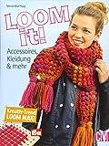 Loom it!: Accessoires, Kleidung & mehr