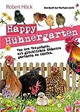 """Happy Hühnergarten • Das zweite Buch zur YouTube-Serie """"Happy Huhn"""": Von dem Vergnügen, mit glücklichen Hühnern gärtnern zu dürfen (Cadmos..."""