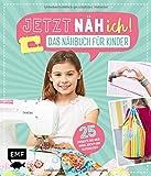 Jetzt näh ich! Das Nähbuch für Kinder: 25 Projekte aus Webware, Jersey und Glitzerstoff – Mit Schnittmusterbogen