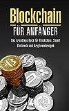 BLOCKCHAIN FÜR ANFÄNGER: Das Grundlage Buch für Blockchain, Smart Contracts und Kryptowährungen