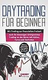 Daytrading für Beginner: Wie Sie Schritt für Schritt vom Einsteiger zum erfolgreichen Trader werden | Lernen Sie: Tipps, Tricks, Strategien und die korrekte...