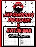Japanisches Hiragana Katakana Schreiblernheft: Japanisches Schulheft zum Erlernen der Sprache und zum Schreibenlernen - Kanji - Kana
