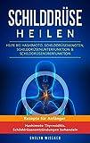 Schilddrüse heilen: Hilfe bei Hashimoto, Schilddrüsenknoten, Schilddrüsenunterfunktion & Schilddrüsenüberfunktion: Rezepte für Anfänger (Hashimoto...