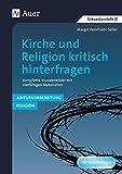 Kirche und Religion kritisch hinterfragen: Abiturvorbereitung Religion: Komplette Stundenbild er mit vielfältigen Materialien (9. bis 13. Klasse): ... zum...