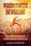 Persönlichkeitsentwicklung-Die beste Version Ihrer selbst werden: Das Buch für zielstrebige Anfänger. Wie Sie Ihre Ziele erreichen, Ihr Unterbewusstsein ......