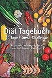Diät Tagebuch 90 Tage Fitness Challenge - Sport- und Ernährungstagebuch zum Ausfüllen und Abnehmen: Für Frauen und Männer