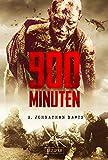900 Minuten: Zombie-Thriller: die Fortsetzung des Endzeit-Bestsellers (Apokalypse, Dystopie): die Fortsetzung des Zombie-Bestsellers