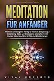 Meditation für Anfänger: Meditieren und autogenes Training für maximale Entspannung und Selbstheilung. Stress und Depressionen bekämpfen + mehr Energie,...