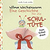 Wilma Wochenwurm: Eine Geschichte für die Schultüte: Zum Schulstart
