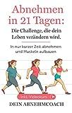 Abnehmen in 21 Tagen: Die Challenge, die dein Leben verändern wird. In nur kurzer Zeit abnehmen und Muskeln aufbauen, die Fettlogik. Inkl. Videokurs!: Abnehmen...