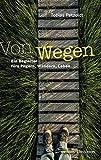 Von Wegen: Ein Begleiter fürs Pilgern, Wandern, Leben. Ein inspirierendes Geschenk: Bibelzitate, Fotos und Gedichte zum Nachdenken über den Lebensweg und...