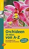 Orchideen im Haus: Das Katalogbuch zum Nachschlagen