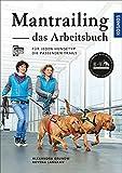 Mantrailing - Arbeitsbuch: Für jeden Hundetyp die passenden Trails