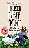 Tierisch beste Freunde - Liebe kennt keine Grenzen: (Das Buch der bekannten Tier-Expertin - für alle Fans der beliebten TV-Serie und für alle Tierfreunde.)