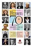 Frauen 70+ Cool. Rebellisch. Weise.: Von Nancy Pelosi über Helen Mirren bis Elisabeth Badinter Mit einem Vorwort von Iris Berben