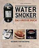 Das große Watersmoker Buch: Technik und Rezepte