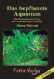 Das bepflanzte Aquarium: Ein Handbuch für die Praxis auf wissenschaftlicher Grundlage [9. Auflage 2021]