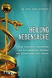 Heilung Nebensache: Eine kritische Geschichte der europäischen Medizin von Hippokrates bis Corona