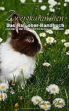 Zwergkaninchen - Das Ratgeber Buch: Alles was Sie über Zwergkaninchen wissen müssen. Artgerechte Kaninchen Haltung, Pflege, Kosten, Ernährung sowie Kaninchen...
