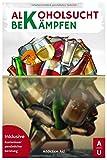 Alkoholsucht bekämpfen: Für ein neues Leben ohne Alkohol! Der Ratgeber mit individuellem Selbsttest, Anleitung für den Alkoholentzug & gratis Beratung für...