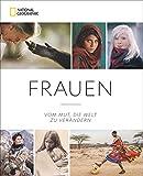 National Geographic: Frauen. Vom Mut, die Welt zu verändern. Über 300 eindringliche Porträts von Frauen weltweit. Von Nancy Pelosi, Jane Goodall über Linda...