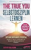 The True You - Selbstdisziplin lernen: Entfache Dein ganzes Potential! Disziplin lernen, Gewohnheiten ändern und erfolgreicher werden! + inklusive ... für...