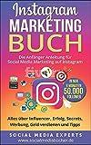 Instagram Marketing Buch: Die Anfänger Anleitung für Social Media Marketing auf Instagram. Alles über Influencer, Erfolg, Secrets, Werbung, Geld verdienen...