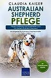 Australian Shepherd Pflege: Pflege, Ernährung und Krankheiten rund um Deinen Australian Shepherd